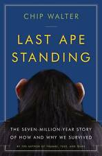 Last Ape Standing: The Seven-Million-Year Story of How and Why We Survived by C…