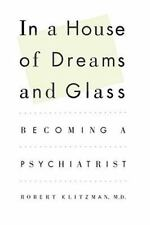 In a House of Dreams and Glass: Becoming a Psychiatrist (Paperback or Softback)