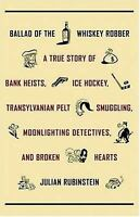 Ballad of the Whiskey Robber : A True Story of Bank Heists, Ice Hockey,...