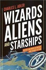 Wizards, Aliens, and Starships : Physics and Math in Fantasy and Science...