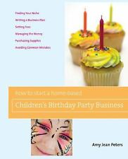 How to Start a Home-Based Children's Birthday Party Business (Home-Bas-ExLibrary