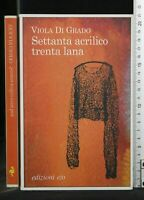 SETTANTA ACRILICO TRENTA LANA. Viola Di Grado. Edizioni e/o.
