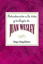 Introduccion a la Vida y Teologia de Juan Wesley by Hugo Magallanes (2005,...