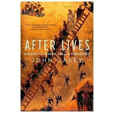 After Lives : A Guide to Heaven, Hell, and Purgatory by John Casey (2013,...