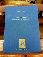 Lo spazio ritrovato : per la poesia di Franco Ferrara - Marzio Pieri - Ripostes,