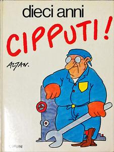 DIECI ANNI CIPPUTI! - CIPPUTI, COME, PERCHÈ, CHISSÀ. - BOMPIANI 1986