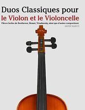 Duos Classiques Pour le Violon et le Violoncelle : Pièces Faciles de...