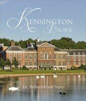 Kensington Palace : Art, Architecture and Society, Hardcover by Fryman, Olivi...