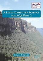 A Level Computer Science For AQA Unit 2 by Bond, Kevin Roy, Paperback Book, New,