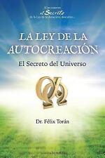 La Ley de la Autocreacion : El Secreto Del Universo by Felix Toran (2013,...