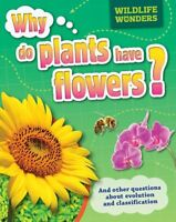 Wildlife Wonders: Why Do Plants Have Flowers? Pat Jacobs Paperback Book