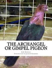 Archangel or Gimpel Pigeon, Paperback by Goodall, A. A.; Chambers, Jackson, B.