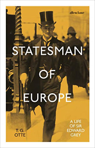 Statesman of Europe: A Life of Sir Edward Grey, Very Good Condition Book, Otte,