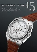 Wristwatch Annual 2015: The Catalog of Producers, Prices, Models, and Specificat
