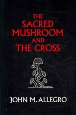 Sacred Mushroom and the Cross : A Study of the Nature and Origins of Christia.