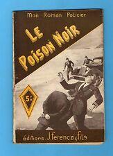 ►FERENCZI - MON ROMAN POLICIER N°45 - LE POISON NOIR - GABRIEL GAY - 1947