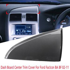 For Ford Falcon BA BF 02-11 Center Dash Board Panel Trim Cover Graphite Titanium