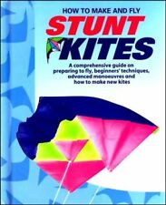 How To Make And Fly Stunt Kites: A comprehensive guide on preparing to fly, be,