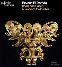 BEYOND EL DORADO - Power and Gold in Ancient Colombia (retail £23)