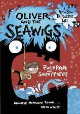 A Not-So-Impossible Tale Ser.: Oliver and the Seawigs by Philip Reeve (2014,...