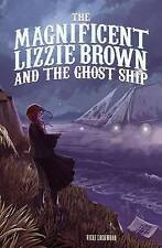 The Magnificent Lizzie Brown and the Ghost Ship by Lockwood, Vicki