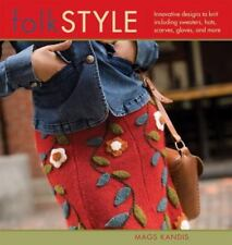 Folk Style : Innovative Designs to Knit, Including Sweaters, Hats, Scarves,...