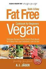 Vegan Cookbook for Beginners: Fat Free Quick & Easy Vegan Recipes - Delicious Re