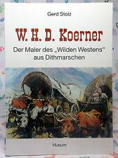 Buch: W.H.D. KOERNER - Der Maler des Wilden Westens aus Dithmarschen - G. Stolz