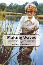 Making Waves - Memoir of a Marine Botanist by Marilyn Miler Harlin (2014,...