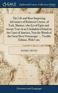The Life and Most Surprising Adventures of Robinson Crusoe, of York, Mariner, Wh