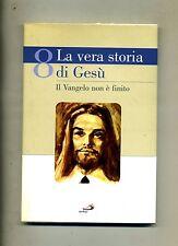 LA VERA STORIA DI GESÙ N.8 # Il Vangelo non è finito # Edizioni San Paolo 2008