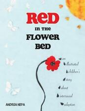 Red in the Flower Bed: an Illustrated Children's Story about Interracial...