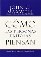 Cómo las Personas Exitosas Piensan: Cambie su Pensamiento by John C. Maxwell