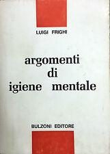 (Psichiatria) L. Frighi - ARGOMENTI DI IGIENE MENTALE - Bulzoni 1990