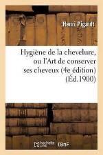 Hygia]ne de La Chevelure, Ou L'Art de Conserver Ses Cheveux, 4e A(c)Dition by...