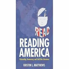 Reading America: Citizenship, Democracy, and Cold War Literature by Kristin...
