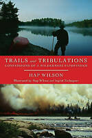 Trails and Tribulations: Confessions of a Wilderness Pathfinder by Hap Wilson