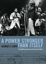 A Power Stronger Than Itself : The AACM and American Experimental Music New