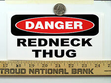 Danger Redneck Thug White Trash Oilfield  Funny Bumper Sticker / Decal