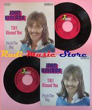 LP 45 7'' JOHN KINCADE Till i kissed you Pie in the sky 1973 (*) no cd mc dvd