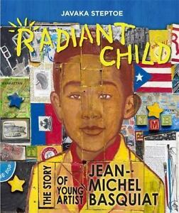 Radiant Child: The Story of Young Artist Jean-Michel Basquiat: By Steptoe, Ja...