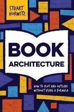 Book Architecture: How to Plot and Outline Without Using a Formula (Paperback or