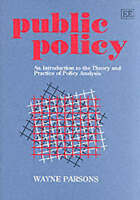 Public Policy: An Introduction to the Theory and Practice of Policy Analysis by