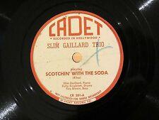 78 SLIM GAILLARD TRIO Scotchin' With The Soda / Cement Mixer CADET CR-201 NM!