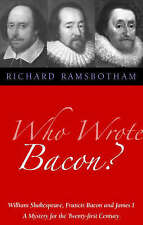 Who Wrote Bacon?: William Shakespeare, Francis Bacon and James I, a Mystery...