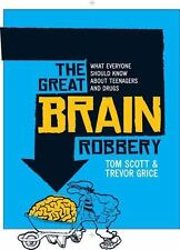 The Great Brain Robbery: What Everyone Should Know About Teenagers And Drugs:...