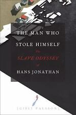 The Man Who Stole Himself : The Slave Odyssey of Hans Jonathan by Gisli...