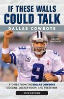 If These Walls Could Talk : Dallas Cowboys: Stories from the Dallas Cowboys S...