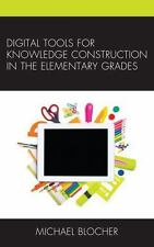 DIGITAL TOOLS FOR KNOWLEDGE CONSTRUCTION IN THE ELEMENTARY GRADES - BLOCHER, MIC