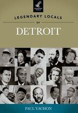 Legendary Locals: Legendary Locals of Detroit by Paul Vachon (2013, Paperback)